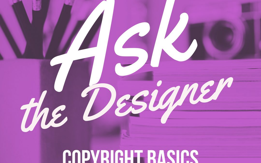 Ask the Designer: Copyright Basics
