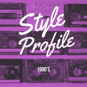 1980s Style Profile