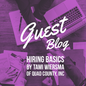 Guest Blog Hiring Basics by Tami Wiersma of Quad County, Inc