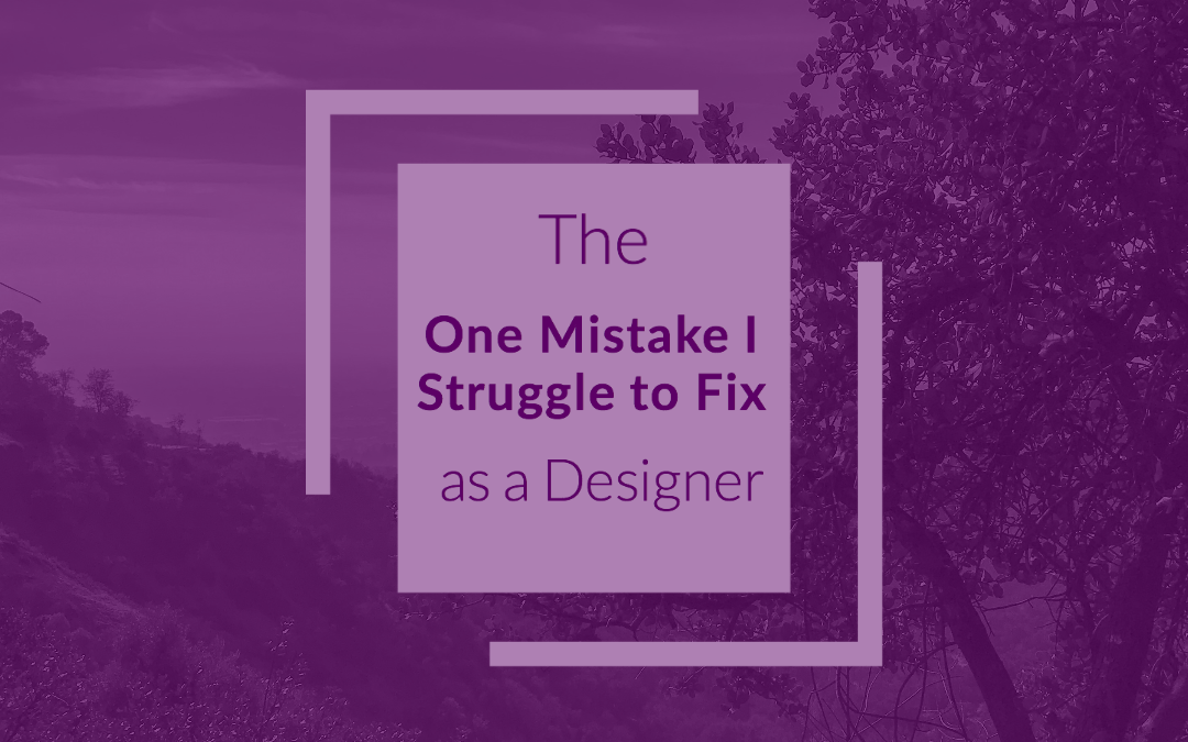 The Number One Mistake I Struggle To Fix as a Designer